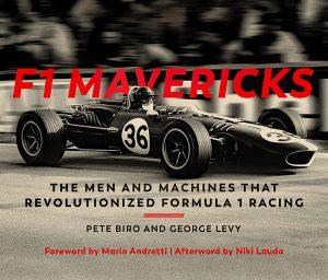 F1 Mavericks The Men and Machines that Revolutionized Formula 1