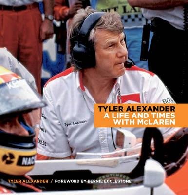 Tyler Alexander. A Life And Times With McLaren.