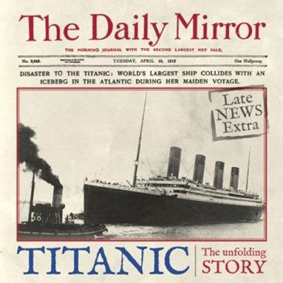 Titanic. The unfolding story.