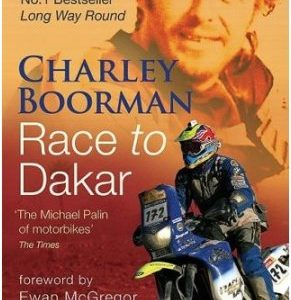 Charley Boorman. Race to Dakar.