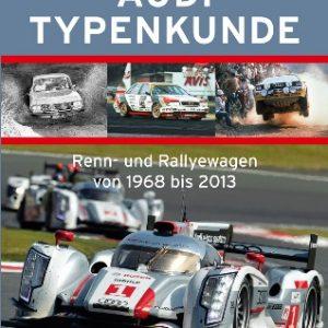 Audi Typenkunde. Renn- und Rallyewagen von 1968 bis 2013