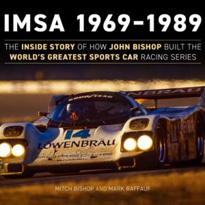 IMSA 1969-1989  The Inside Story of How John Bishop ...